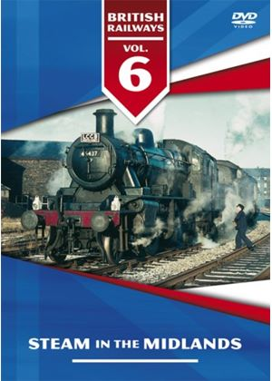 British Railways Vol.6 - Steam In The Midlands 1950S And 1960S