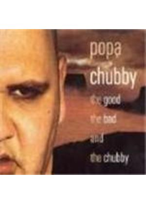 Popa Chubby - Good The Bad And The Chubby, The