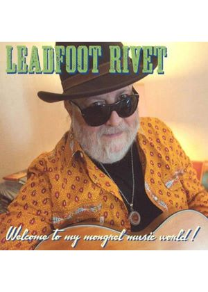 Leadfoot Rivet - Welcome to My Mongrel Music World! (Music CD)