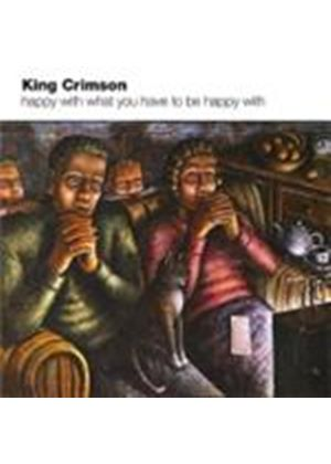 King Crimson - Happy With What You Have To Be Happy With (Music CD)