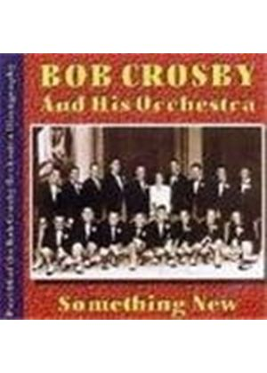 Bob Crosby & His Orchestra - Something New