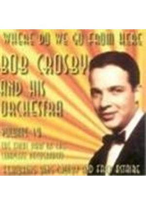 Bob Crosby & His Orchestra - Where Do We Go From Here Vol.18
