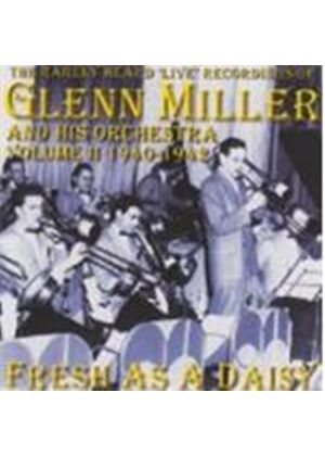 Glenn Miller & His Orchestra - Fresh As A Daisy (The Rarely Heard Live Recordings Of Glenn Miller And His Orchestra Vol.2 1940-1942)
