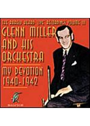 Glenn Miller And His Orchestra - My Devotion 1940-1942: Rarely Heard Live Recordings Vol. 3 (Music CD)