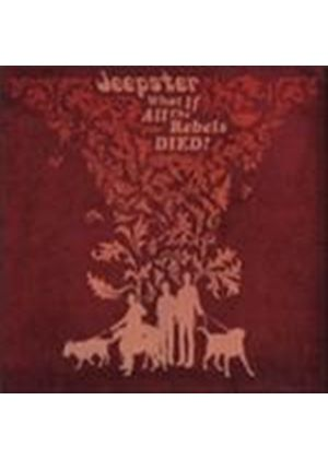Jeepster - What If All The Rebels Died (Music CD)