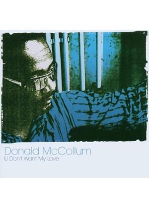 Donald McCollum - U Dont Want My Love (Music CD)