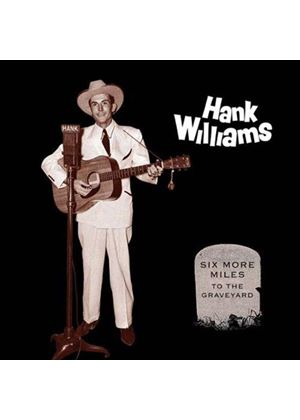 Hank Williams - Six More Miles to the Graveyard (Music CD)