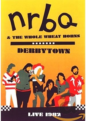 Nrbq And The Whole Wheat Horns - Derbytown - Live 1982