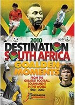 Destination South Africa - Golden Moments Of The World Cup