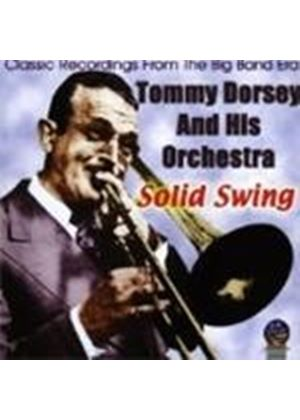 Tommy Dorsey & His Orchestra - Solid Swing (Classic Recordings From The Big Band Era)