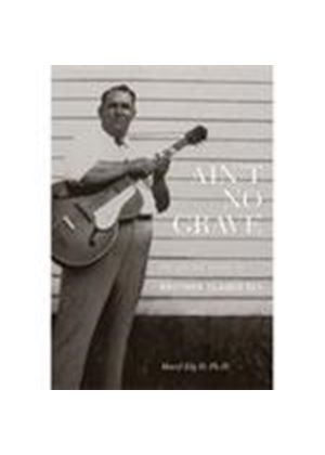 Brother Claude Ely - Ain't No Grave (The Life And Legacy Of Brother Claude Ely/+Book) (Music CD)