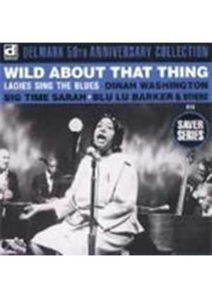Various Artists - Wild About That Thing (Ladies Sing The Blues)