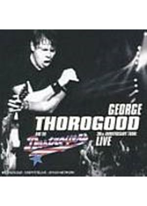George Thorogood And The Destroyers - 30th Anniversary Tour (Music CD)