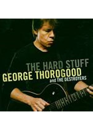 George Thorogood And The Destroyers - The Hard Stuff (Music CD)