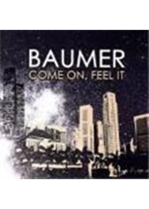 Baumer - Come On  Feel It (Music Cd)