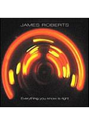 James Roberts - Everything You Know Is Right (Music CD)
