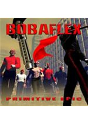 Bobaflex - Primitive Epic (Music CD)