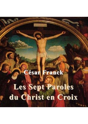 Franck: Les Sept Parloles du Christ en Croix (Music CD)