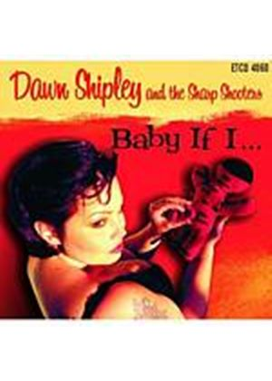 Dawn Shipley And The Sharp Shooters - Baby If I... (Music CD)