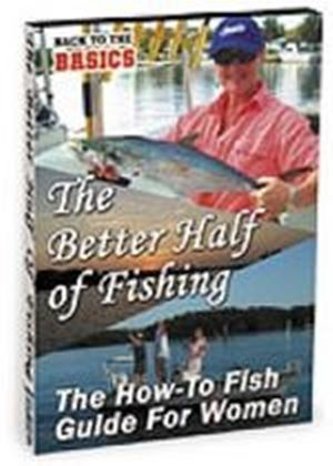 Better Half Of Fishing - How To Guide For Women