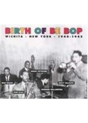 Various Artists - Birth Of Be Bop, The (Wichita-New York 1940-1945)