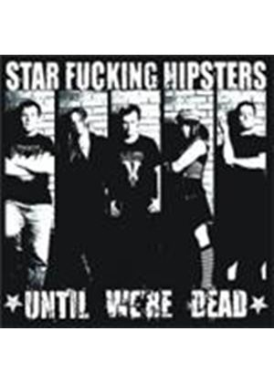 Star Fucking Hipsters - Until We're Dead (Music CD)