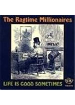 Ragtime Millionaires (The) - Life Is Good Sometimes