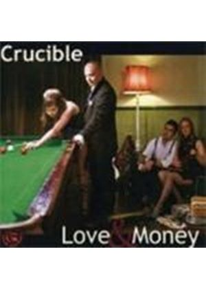CRUCIBLE - Love And Money