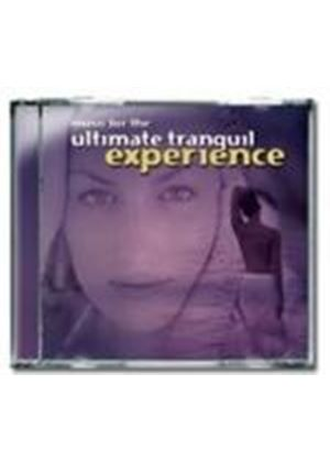 Various Artists - Music For The Ultimate Tranquil Experience (Music CD)