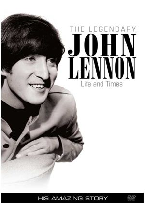 Legendary John Lennon - His Amazing Story