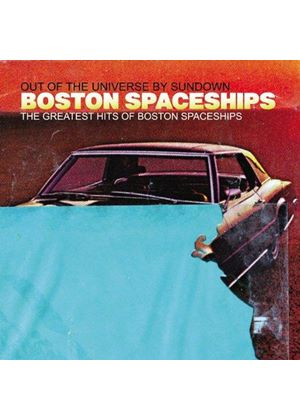 Boston Spaceships - The Greatest Hits of Boston Spaceships (Out of the Universe by Sundown) (Music CD)