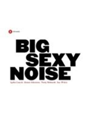 Big Sexy Noise - Big Sexy Noise (Music CD)