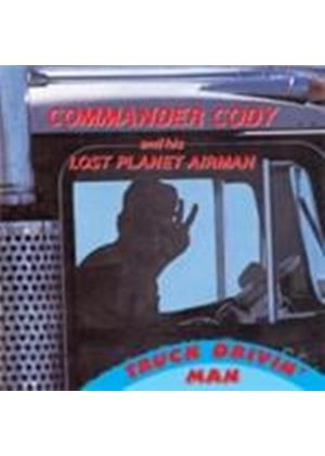 Commander Cody & His Lost Planet Airmen - Truck Drivin' Man (Music CD)
