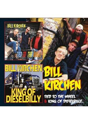 Bill Kirchen - Tied to the Wheel & King of Dieselbilly (Music CD)