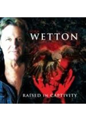 John Wetton - Raised In Captivity (Music CD)