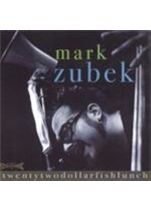 Mark Zubek - Twentytwodollarfishlunch (Music CD)