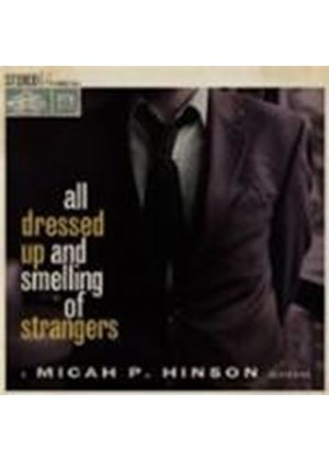 Micah P. Hinson - All Dressed Up And Smelling Of Strangers (Music CD)