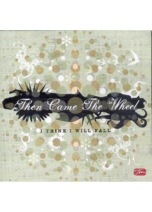Then Came The Wheel - I Think I Will Fall