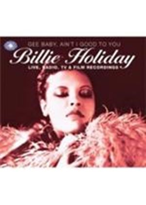 Billie Holiday - Gee Baby Ain't I Good To You (Live Radio, TV And Film Recordings 1934-1958) (Music CD)
