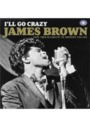 James Brown - I'll Go Crazy (Every Track Released By The Godfather Of Soul 1956-1960) (Music CD)