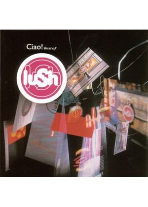 Lush - Ciao (The Best Of Lush)