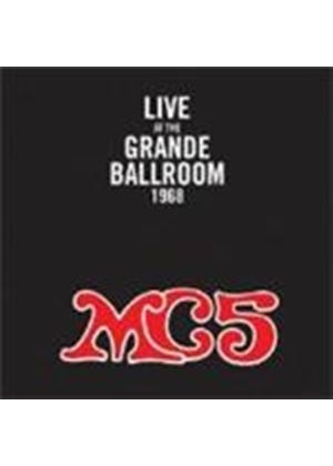 MC5 - LIVE AT THE GRANDE BALLROOM 1968