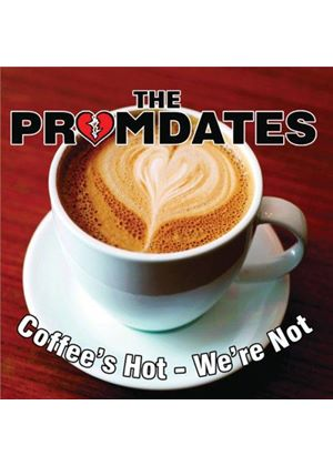 Promdates - Coffees Hot, We're Not (Music CD)
