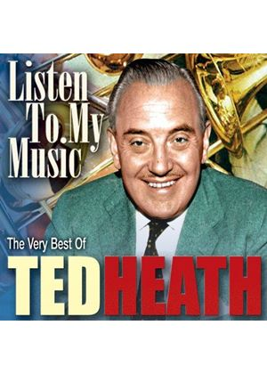 Ted Heath - Listen to My Music - The Very Best of Ted Heath (Music CD)