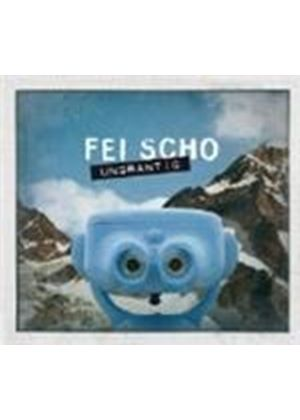 Fei Scho - Ungrantig (Music CD)