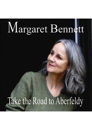 Margaret Bennett - Take The Road To Aberfeldy