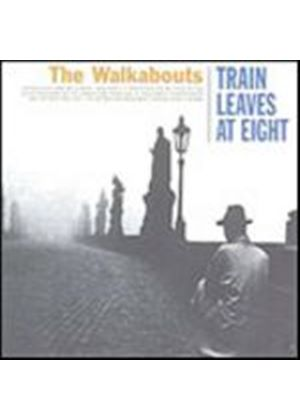 The Walkabouts - Train Leaves At Eight (Music CD)