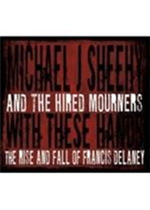 Michael J. Sheehy & The Hired Mourners - With These Hands (Music CD)