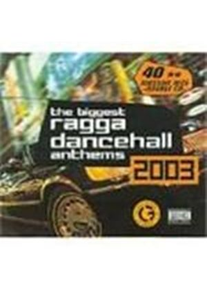 Various Artists - Biggest Ragga Dancehall Anthems 2003, The [PA]