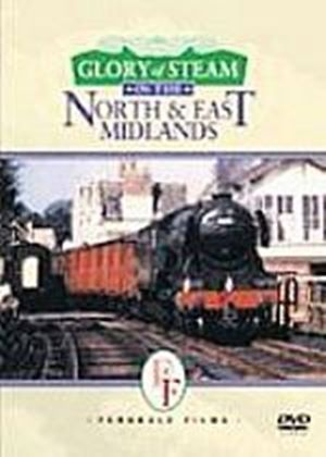 Glory Of Steam In The North And East Midlands
